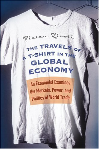 GoodReads The Travels of a T-Shirt in the Global Economy: An Economist Examines the Markets, Power, and Politi by Pietra Rivoli.pdf