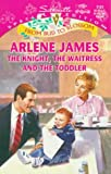 The Knight, the Waitress and the Toddler, Arlene James, 0373241313