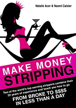 Make Money Stripping: how to make money as an exotic dancer tonight! by [Acer, Natalie, Caister, Naomi]