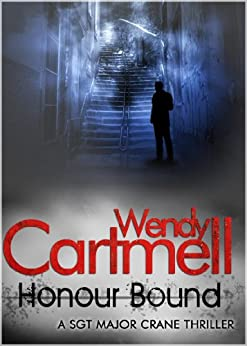 Honour Bound (Sgt Major Crane Crime Thrillers Book 3) by [Cartmell, Wendy]