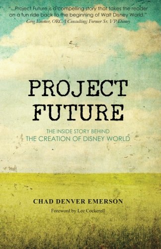 Project Future: The Inside Story Behind the Creation of Disney World