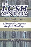 The LCSH Century : One Hundred Years with the Library of Congress Subject Headings System, Stone, Alva T., 0789011689