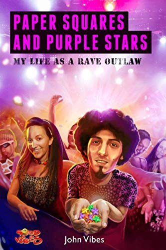 (Paper Squares and Purple Stars: My Life As A Rave Outlaw)