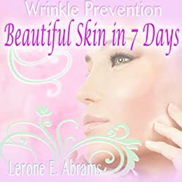 Wrinkle Prevention: Beautiful Skin In 7 Days by [Abrams, Lerone]