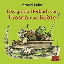 Das große Hörbuch von Frosch und Kröte Hörbuch von Arnold Lobel Gesprochen von: Friedhelm Ptok
