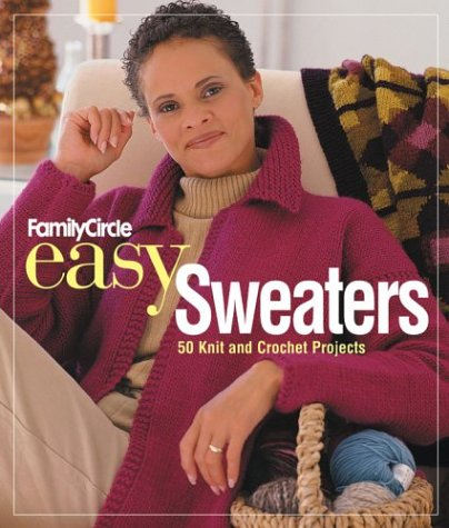 Family Circle Easy Sweaters: 50 Knit and Crochet Projects