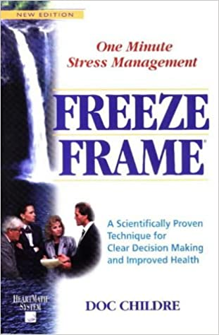 Freeze-Frame: One Minute Stress Management: A Scientifically Proven ...