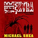 The Extra Audiobook by Michael Shea Narrated by William Hughes