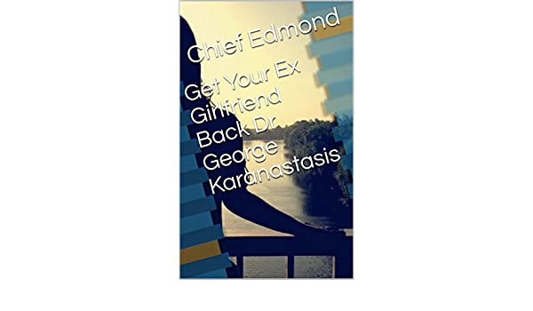 Get your ex girlfriend back dr george karanastasis kindle edition get your ex girlfriend back dr george karanastasis kindle edition by chief edmond health fitness dieting kindle ebooks amazon fandeluxe Image collections