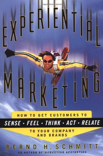 Experiential Marketing: How to Get Customers to Sense,...