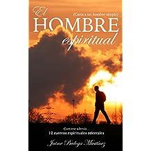 El hombre espiritual: Carta a un hombre simple (Spanish Edition)