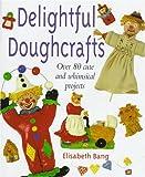 Delightful Doughcrafts, Elizabeth Bang, 0706375580
