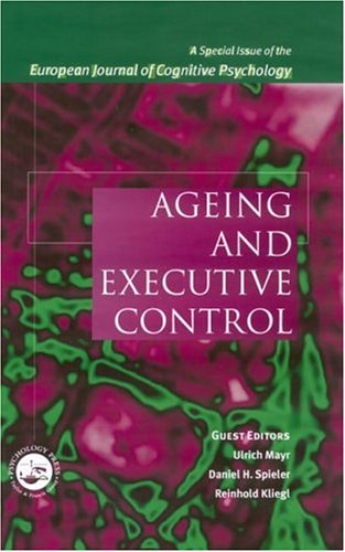 Ageing and Executive Control: A Special Issue of the European Journal of Cognitive Psychology (Special Issues of the Journal of Cognitive Psychology)