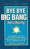 Bye Bye Big Bang, William C. Mitchell, 0964318814
