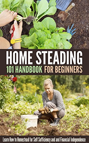 Homesteading 101 Handbook for Beginners: Learn How to Homestead for Self Sufficiency and and Financial Independence by [Benard, Michael]