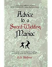 """Advice to a Sword-Wielding Maniac: A fun and practical introduction to getting started in the world's first """"Extreme Sport"""""""