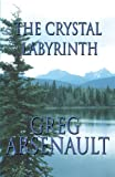 The Crystal Labyrinth, Greg Arsenault, 1448981298
