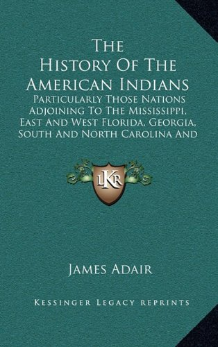 The History Of The American Indians: Particularly Those Nations Adjoining To The Mississippi, East And West Florida, Georgia, South And North Carolina And Virginia (1775) pdf epub