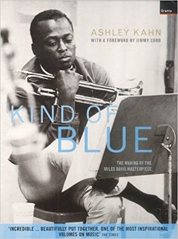 quot:Kind of Blue quot:: The Making of the Miles Davis Masterpiece