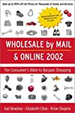 Wholesale by Mail & Online 2002: The Consumer's Bible to Bargain Shopping (Bargain Buyers Guide)