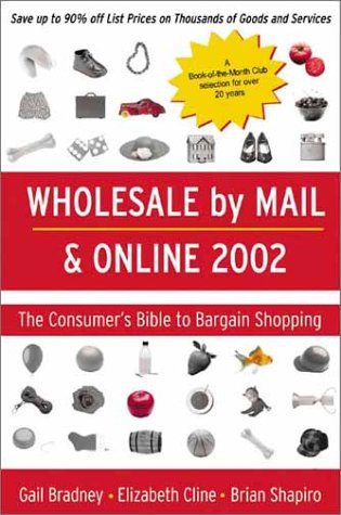 Wholesale by Mail & Online 2002: The Consumer's Bible to Bargain Shopping (Bargain Buyers Guide) -