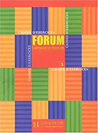 Forum N° 3. Cahier d'exercices par Annie Berthet