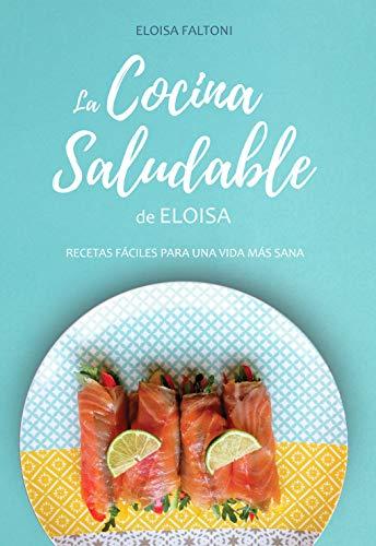 La cocina saludable de Eloisa: Recetas fáciles para una vida ...