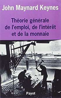 Théorie générale de l'emploi, de l'intérêt et de la monnaie par Keynes
