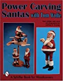Power Carving Santas W/Tom Wol (Schiffer Book for Woodcarvers) by Tom Wolfe (2007-07-01)