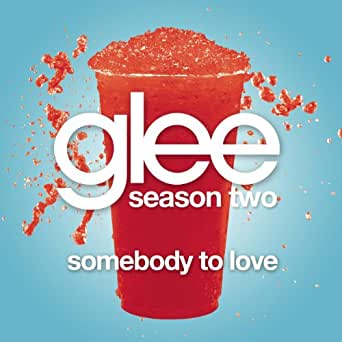 Somebody To Love (Glee Cast Version) (Cover Of Justin Bieber