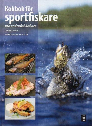 Kokbok för sportfiskare : och andra fiskälskare por Linda Olsson,Jenny Olsson,Eva Olsson,Janne Olsson,Roger Carlson