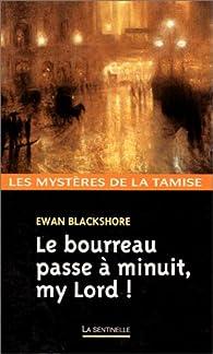 Le bourreau passe à minuit my Lord ! par Bertrand Puard
