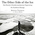 The Other Side of the Ice: One Family's Treacherous Journey Negotiating the Northwest Passage | Sprague Theobald,Allan Kreda