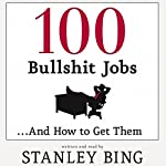 100 Bullshit Jobs...And How to Get Them | Stanley Bing