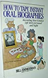 img - for How to Tape Instant Oral Biographies: Recording Your Family's Life Story Using Sound and Sight book / textbook / text book