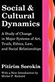 Social and Cultural Dynamics: A Study of Change in Major Systems of Art, Truth, Ethics, Law and Social Relationships (Social Science Classics)
