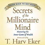 Secrets of the Millionaire Mind: Mastering the Inner Game of Wealth | T. Harv Eker