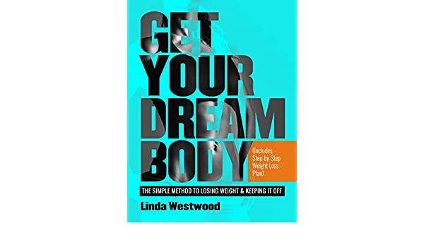 Get Your Dream Body: The Simple Method to Losing Weight ...