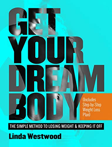 Get Your Dream Body: The Simple Method to Losing Weight & Keeping It Off (Includes Step-by-Step Weight Loss Plan) (Best Way To Build Cardio)
