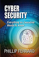 Cyber Security: Everything an Executive Needs to Know Front Cover