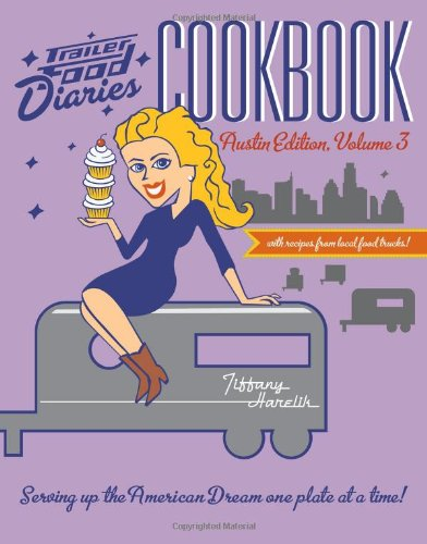 Trailer Food Diaries Cookbook:: Austin Edition, Volume 3 (American Palate) pdf epub