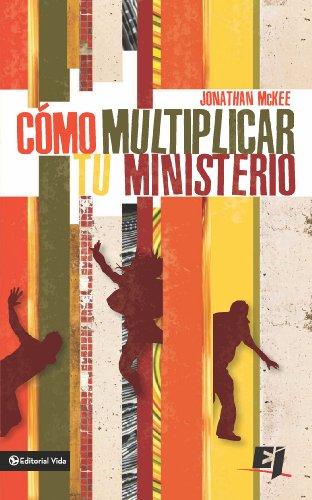 Cómo multiplicar tu ministerio (Especialidades Juveniles) (Spanish Edition)