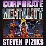 Corporate Mentality | Steven Piziks