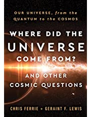 Where Did the Universe Come From? And Other Cosmic Questions: Our Universe, from the Quantum to the Cosmos