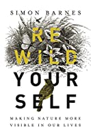 Rewild Yourself: Making Nature More Visible in our Lives