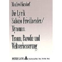 Die Lyrik Salomo Friedlaender/Mynonas: Traum, Parodie und Weltverbesserung: Herausgegeben von Manfred Kuxdorf