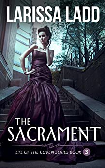 The Sacrament (Eye of the Coven Series Book 3) by [Ladd, Larissa]