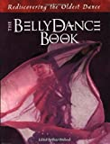 The Belly Dance Book : Rediscovering the Oldest Dance