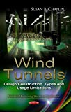 Wind Tunnels: Design / Construction, Types and Usage Limitations (Mechanical Engineering Theory and Applications)