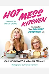 Hot Mess Kitchen: Recipes for Your Delicious Disastrous Life Hardcover